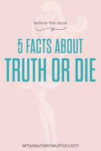 Behind-the-Book: 5 Facts About Truth or Die